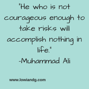 %22He who is not courageous enough to take