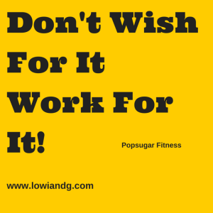 Don't Wish For ItWork For It!