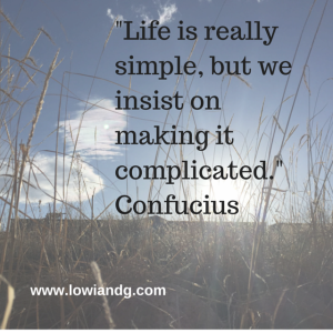 Life is really simple, but we insist on