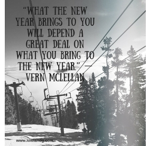 """What the New Year brings to you will depend a great deal on what you bring to the New Year."" — Vern McLellan"