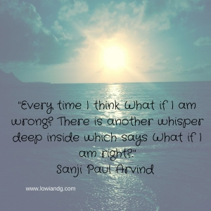 %22Every time I think What if I am wrong? There is another whisper deep inside which says What if I am right?.%22 Sanji Paul Arvind-2