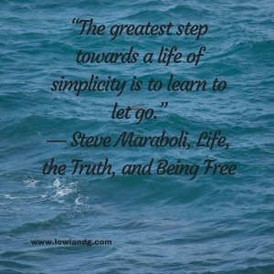 """The greatest step towards a life of simplicity is to learn to let go."" ― Steve Maraboli, Life, the Truth, and Being Free"