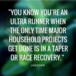 "-You know you're an ultra runner when the only time major household projects get done is in a taper or race recovery."" Unknown"