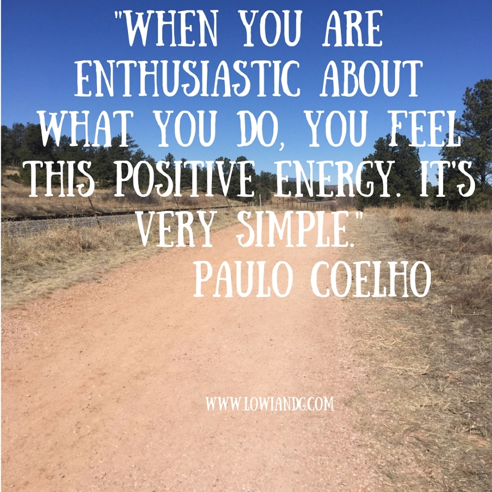 %22When you are enthusiastic about what you do, you feel this positive energy. It's very simple.%22 Paulo Coelho