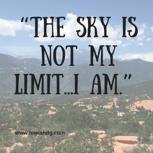 """The sky is not my limit...I am."""