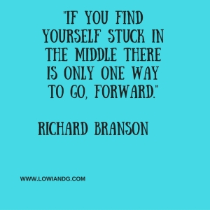 %22If you find yourself stuck in the middle there is only one way to go, forward.%22Richard Branson