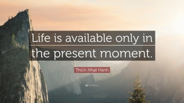 362713-thich-nhat-hanh-quote-life-is-available-only-in-the-present-moment