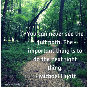 you-can-never-se-the-full-path-the-important-thing-is-to-do-the-next-right-thing-michael-hyatt