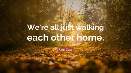 52025-ram-dass-quote-we-re-all-just-walking-each-other-home-1