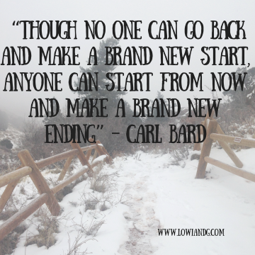 though-no-one-can-go-back-and-make-a-brand-new-start-anyone-can-start-from-now-and-make-a-brand-new-ending-carl-bard-4